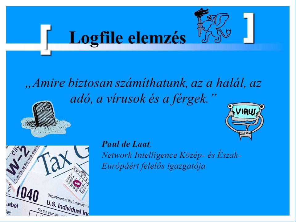 """] [ Logfile elemzés. """"Amire biztosan számíthatunk, az a halál, az adó, a vírusok és a férgek. Paul de Laat,"""